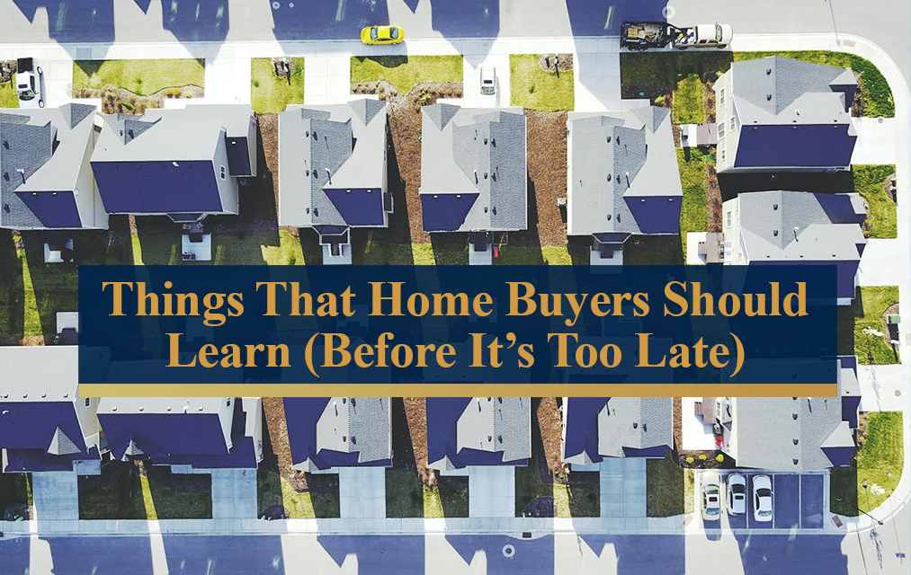 Things That Home Buyers Should Learn (Before it's Too Late)