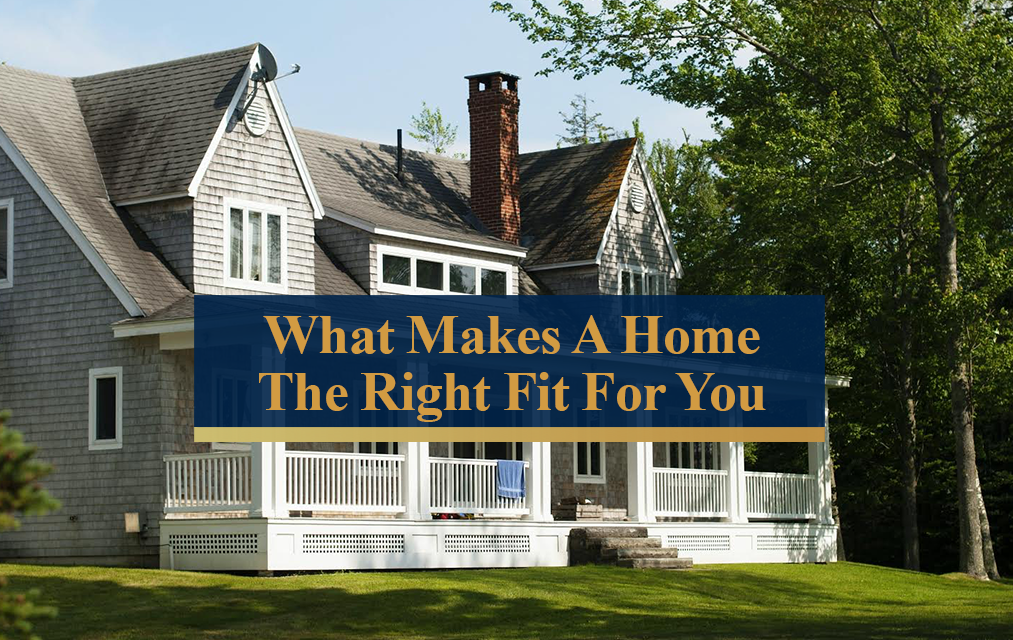 What Makes A Home The Right Fit For You
