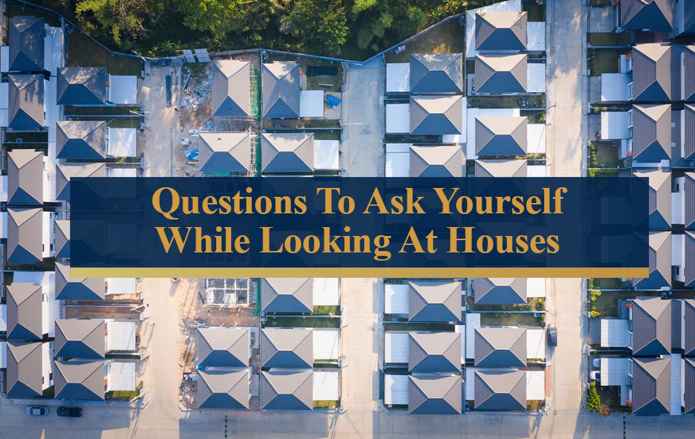 Questions To Ask Yourself While Looking At Houses
