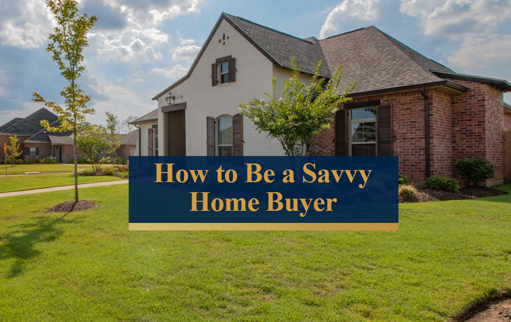 how to be a savvy home buyer