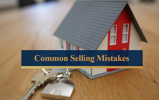 Common Home Selling Mistakes