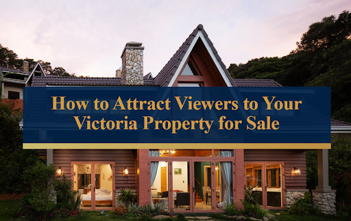 how to attract buyers to your Victoria property for sale